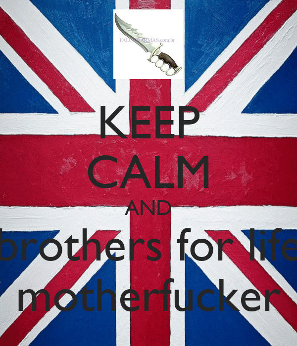 KEEP CALM AND brothers for life motherfucker
