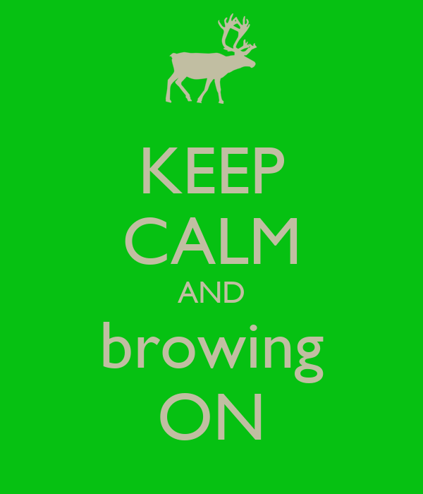 KEEP CALM AND browing ON