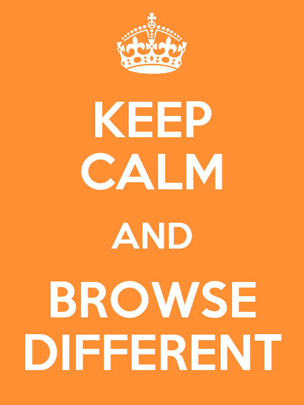 KEEP CALM AND BROWSE DIFFERENT