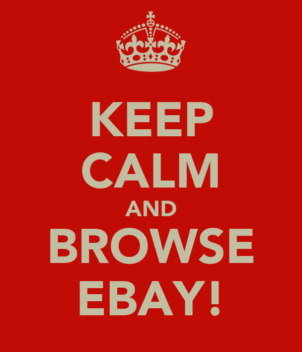 KEEP CALM AND BROWSE EBAY!