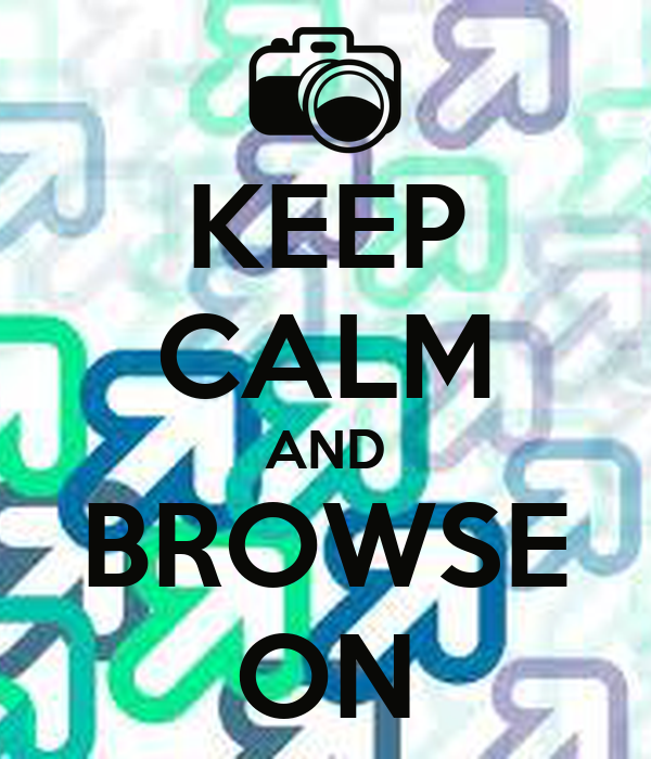 KEEP CALM AND BROWSE ON