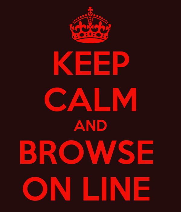 KEEP CALM AND BROWSE  ON LINE