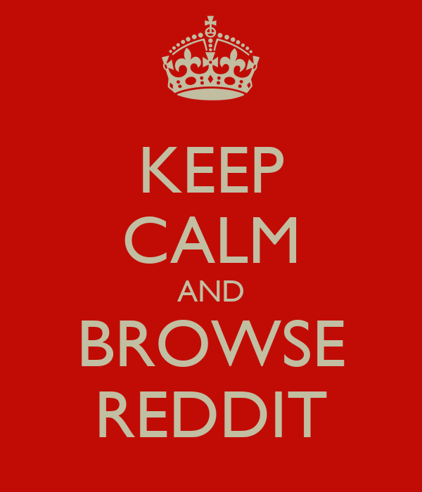KEEP CALM AND BROWSE REDDIT
