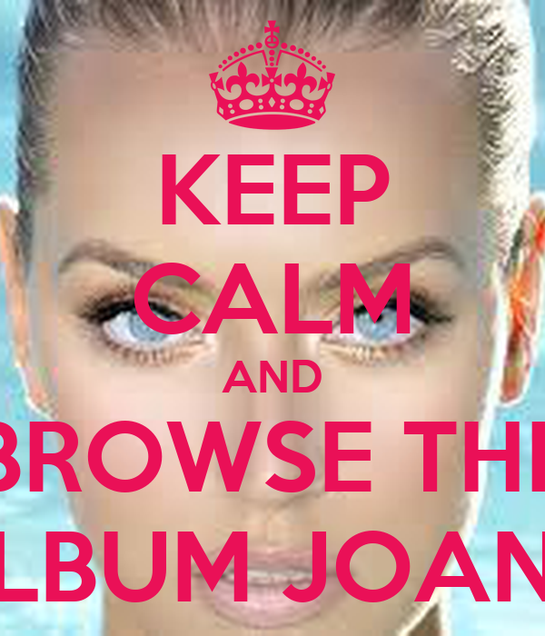 KEEP CALM AND BROWSE THE ALBUM JOANA