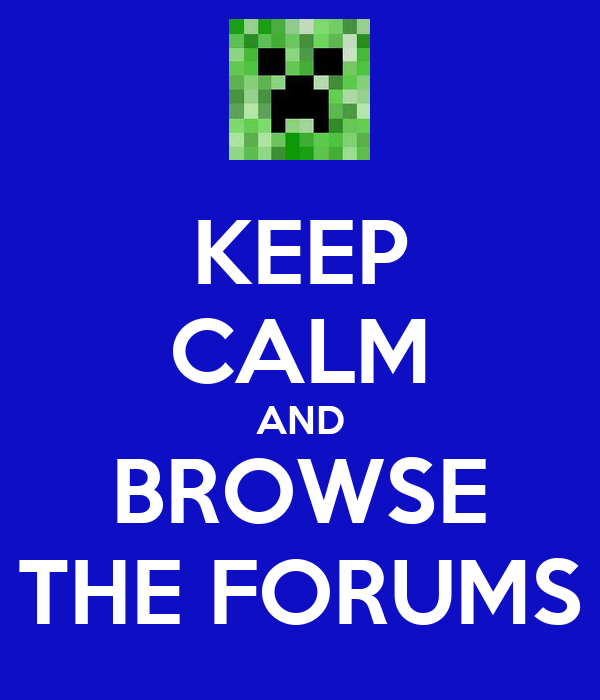 KEEP CALM AND BROWSE THE FORUMS