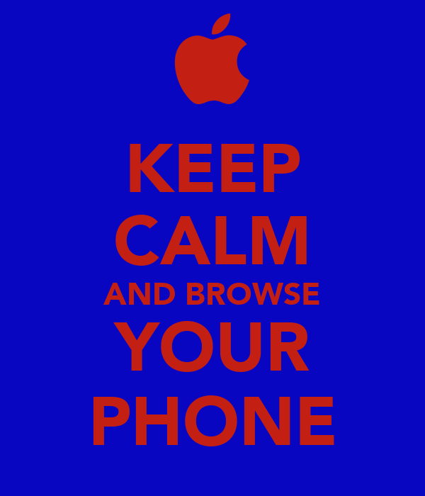 KEEP CALM AND BROWSE YOUR PHONE