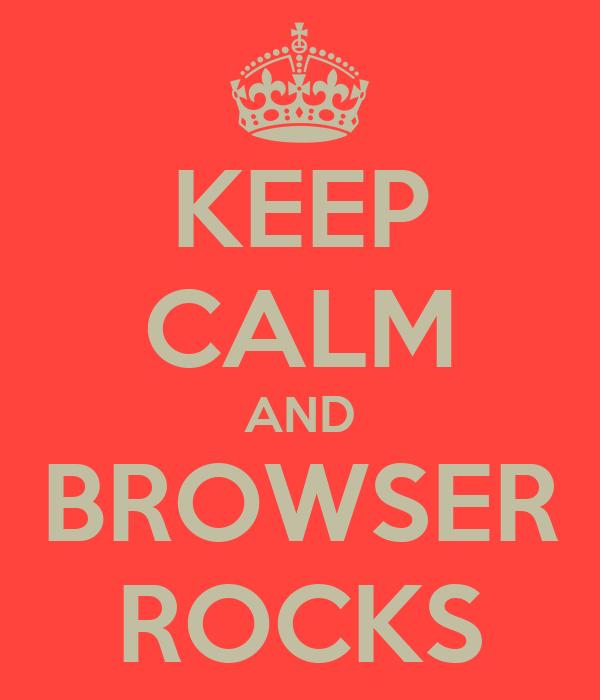 KEEP CALM AND BROWSER ROCKS
