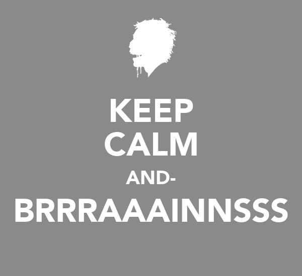 KEEP CALM AND- BRRRAAAINNSSS