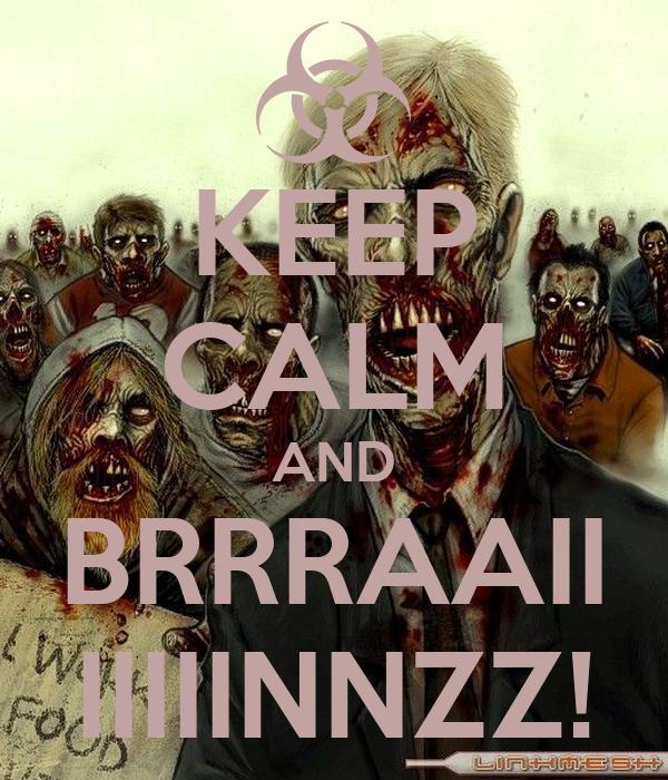 KEEP CALM AND BRRRAAII IIIIINNZZ!