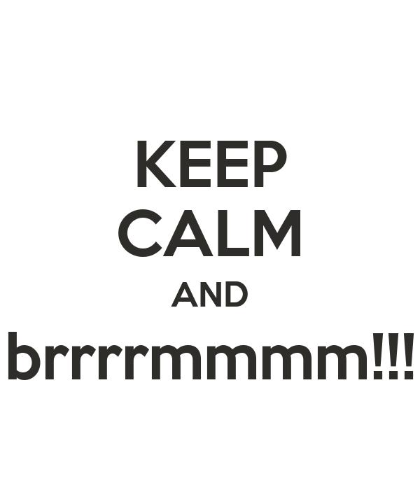 KEEP CALM AND brrrrmmmm!!!