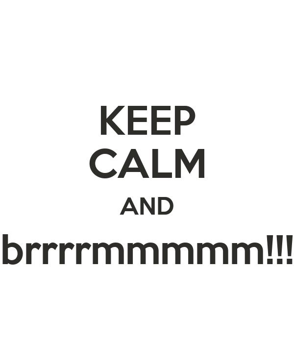 KEEP CALM AND brrrrmmmmm!!!