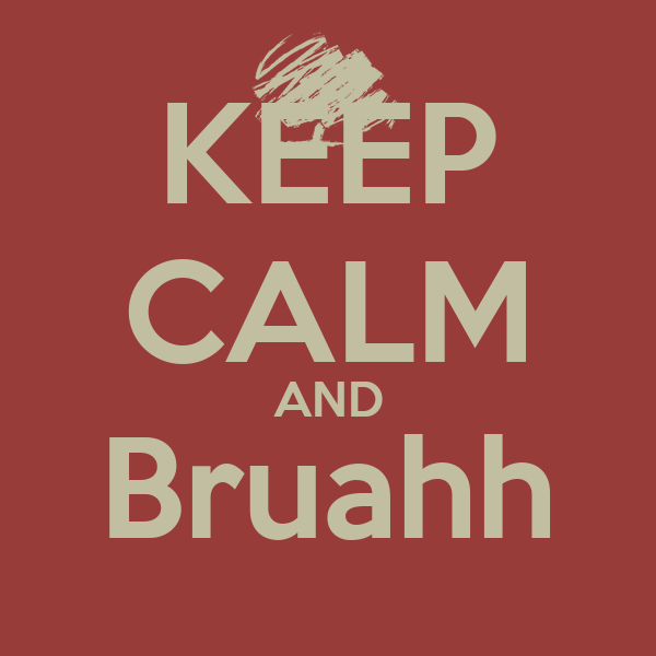 KEEP CALM AND Bruahh