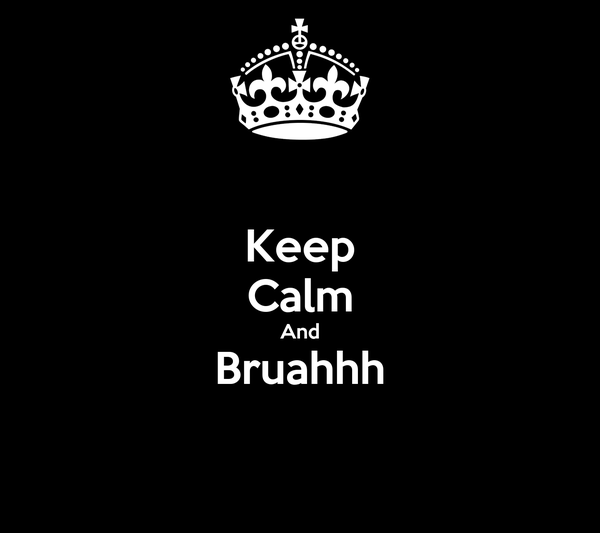 Keep Calm And Bruahhh