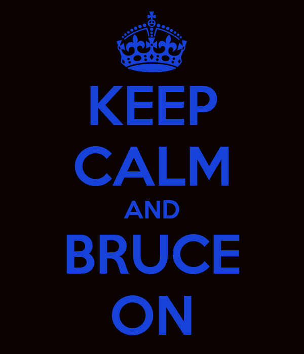 KEEP CALM AND BRUCE ON
