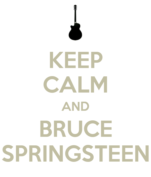 KEEP CALM AND BRUCE SPRINGSTEEN