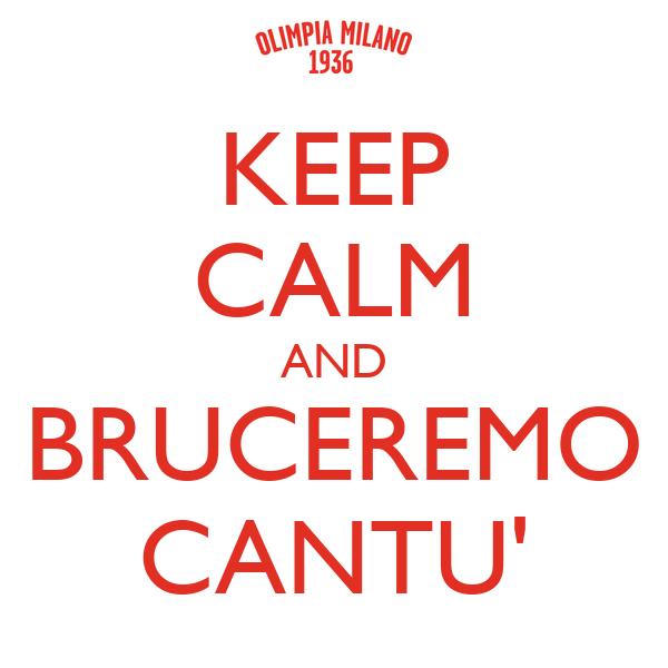 KEEP CALM AND BRUCEREMO CANTU'