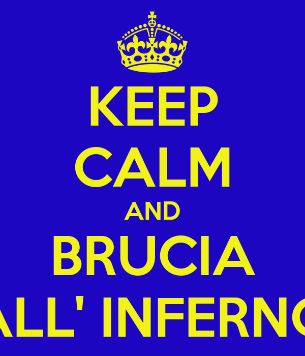 KEEP CALM AND BRUCIA ALL' INFERNO