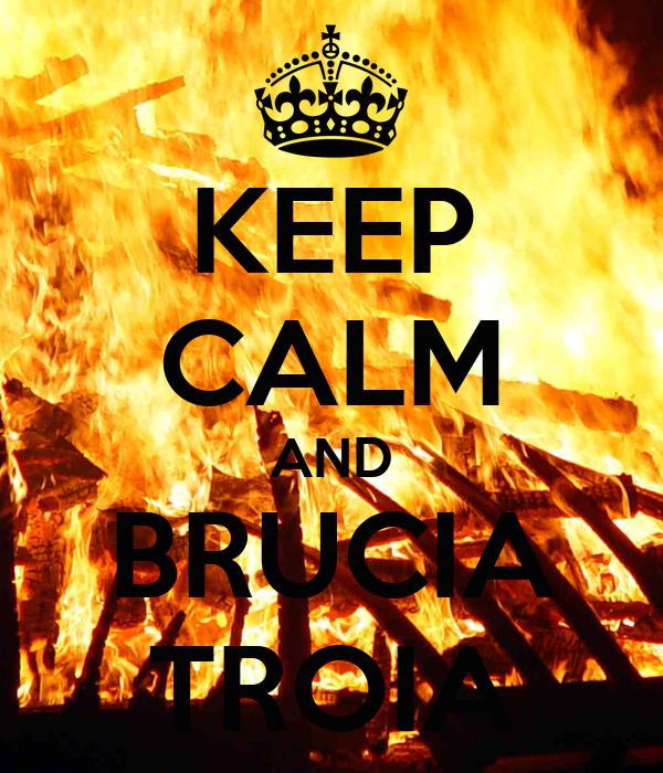 KEEP CALM AND BRUCIA TROIA