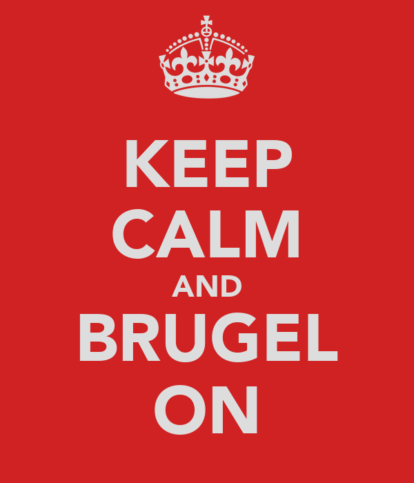 KEEP CALM AND BRUGEL ON