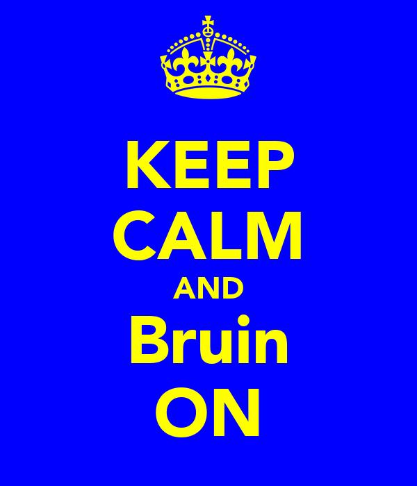 KEEP CALM AND Bruin ON