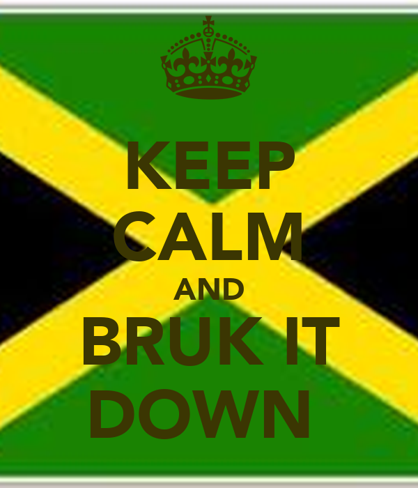 KEEP CALM AND BRUK IT DOWN