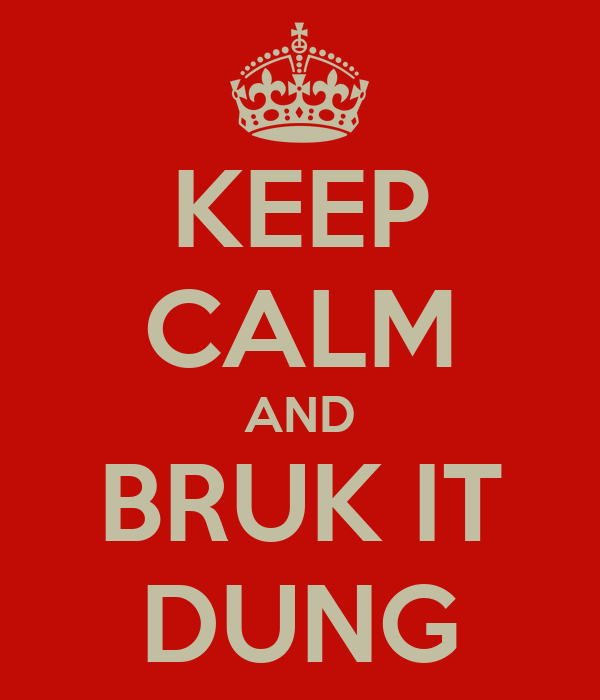 KEEP  CALM AND BRUK IT DUNG