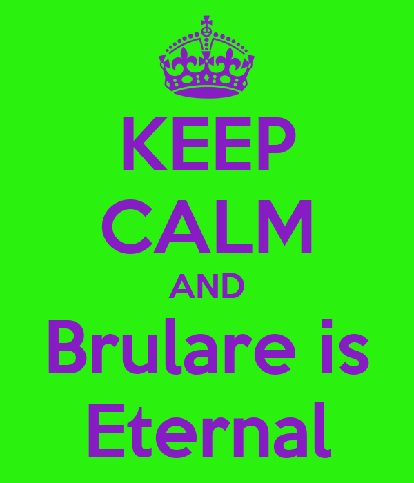 KEEP CALM AND Brulare is Eternal