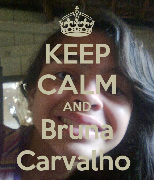 KEEP CALM AND Bruna Carvalho