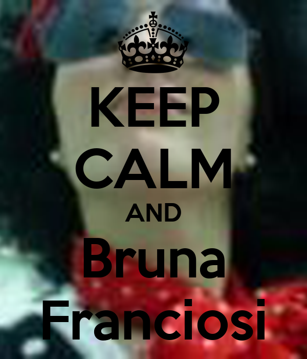 KEEP CALM AND Bruna Franciosi
