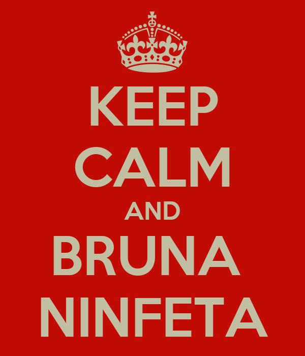KEEP CALM AND BRUNA  NINFETA