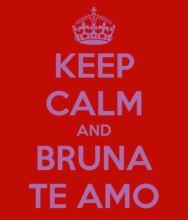 KEEP CALM AND BRUNA TE AMO
