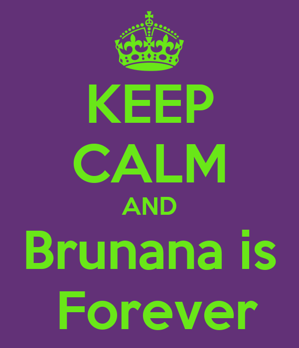 KEEP CALM AND Brunana is  Forever