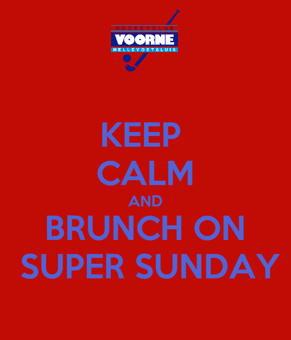 KEEP  CALM AND BRUNCH ON  SUPER SUNDAY