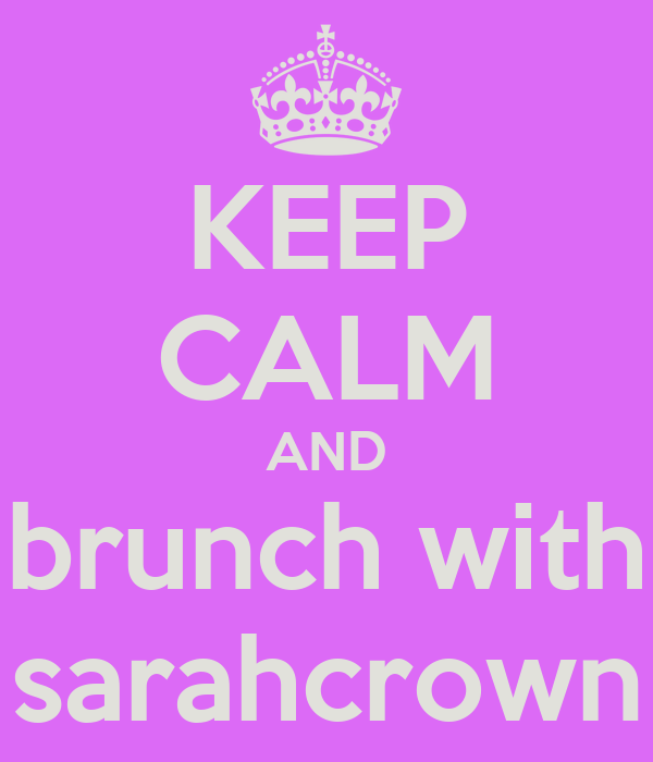 KEEP CALM AND brunch with sarahcrown