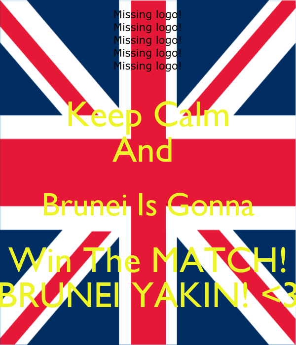 Keep Calm And  Brunei Is Gonna Win The MATCH! BRUNEI YAKIN! <3