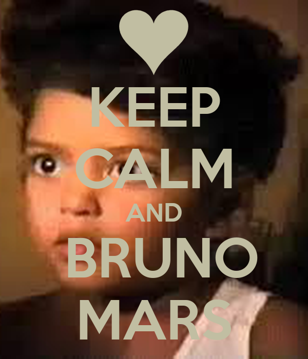 KEEP CALM AND  BRUNO MARS