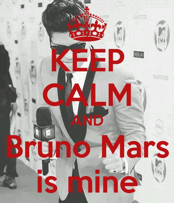 KEEP CALM AND Bruno Mars is mine