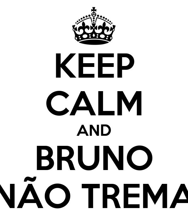 KEEP CALM AND BRUNO NÃO TREMA