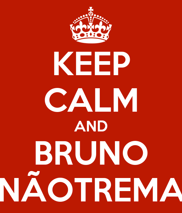 KEEP CALM AND BRUNO NÃOTREMA
