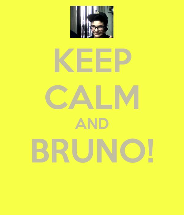 KEEP CALM AND BRUNO!