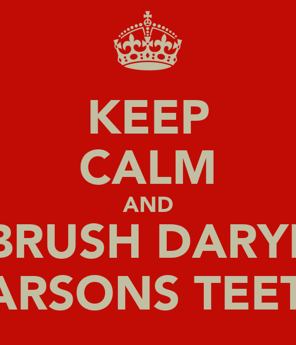 KEEP CALM AND BRUSH DARYL PARSONS TEETH
