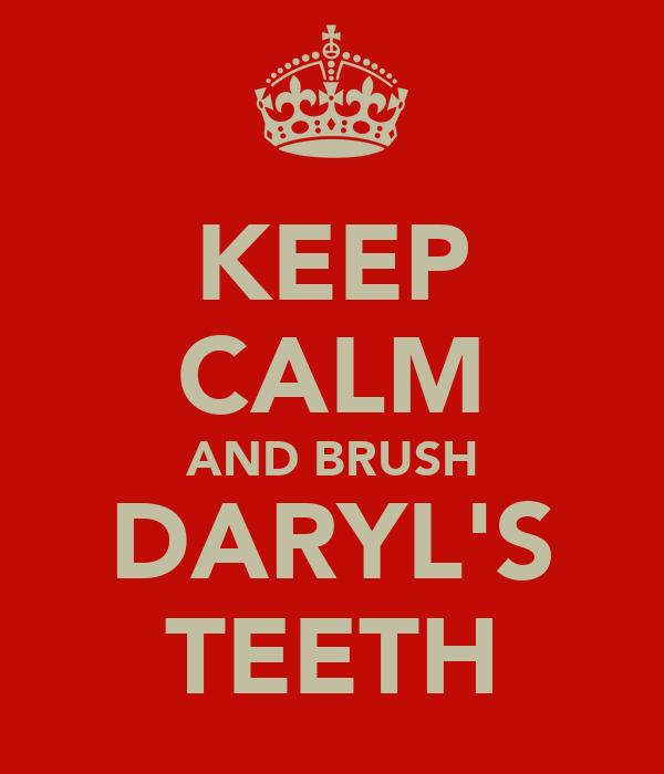 KEEP CALM AND BRUSH DARYL'S TEETH