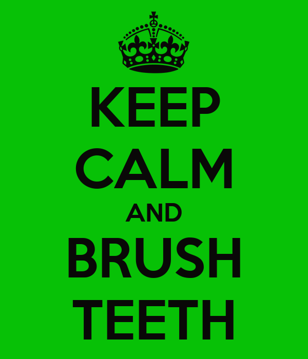 KEEP CALM AND BRUSH TEETH