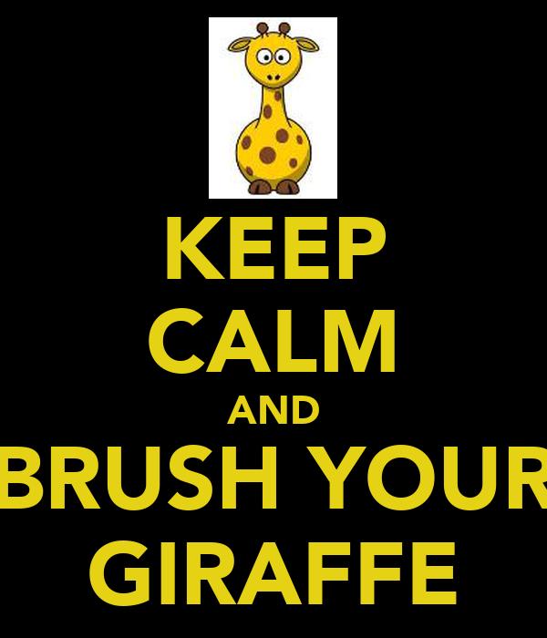 KEEP CALM AND BRUSH YOUR GIRAFFE