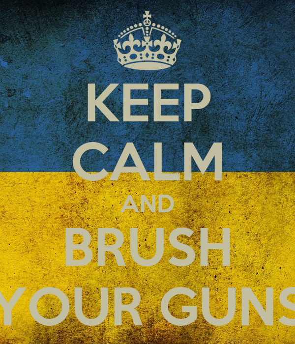 KEEP CALM AND BRUSH YOUR GUNS
