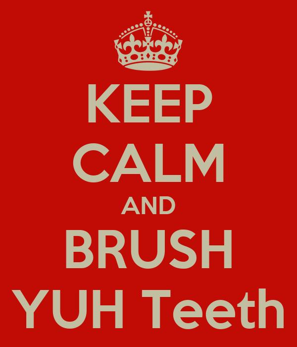KEEP CALM AND BRUSH YUH Teeth