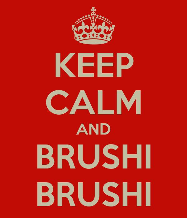 KEEP CALM AND BRUSHI BRUSHI