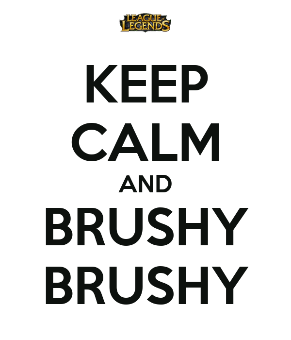KEEP CALM AND BRUSHY BRUSHY
