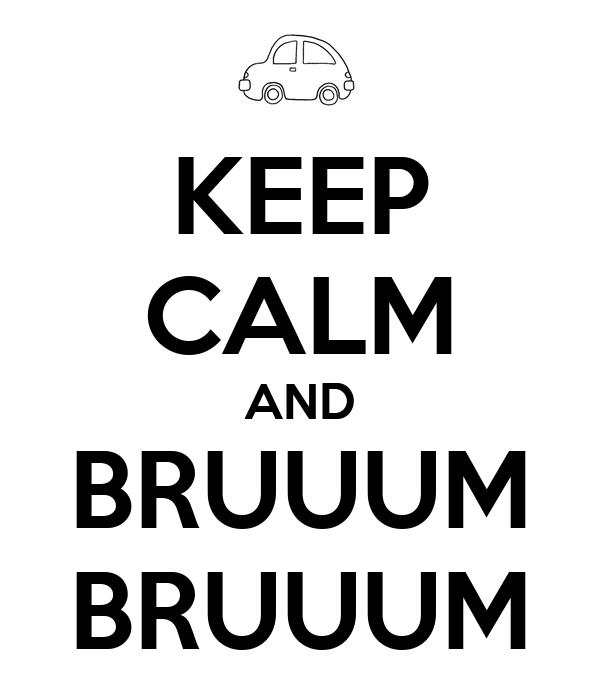KEEP CALM AND BRUUUM BRUUUM
