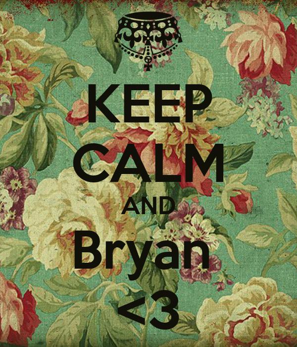 KEEP CALM AND Bryan  <3